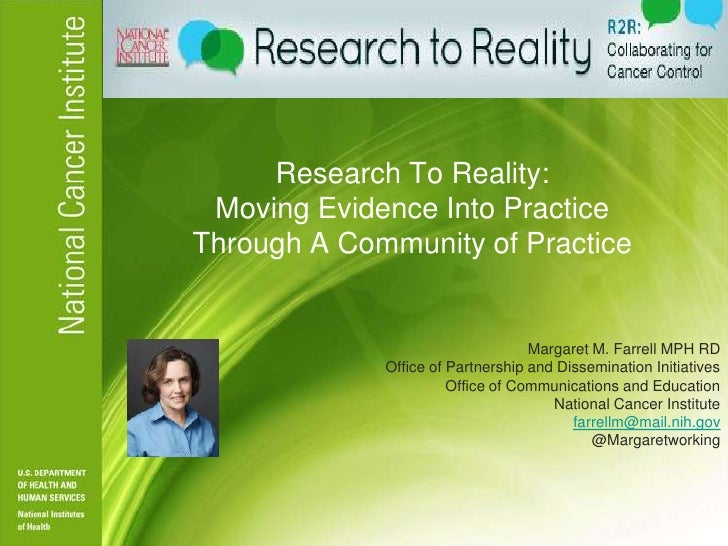 Research To Reality: Moving Evidence Into PracticeThrough A Community of Practice                                   Margar...