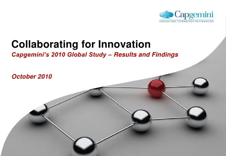 Collaborating for InnovationCapgemini's 2010 Global Study – Results and FindingsOctober 2010