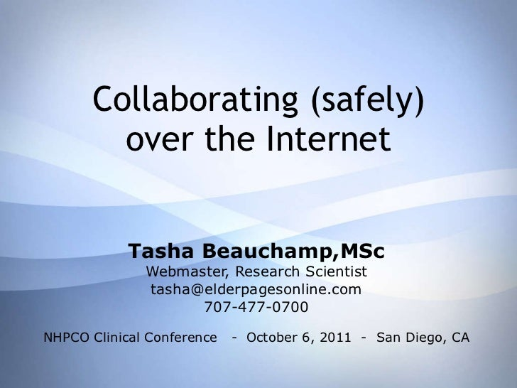Collaborating (safely) over the Internet Tasha Beauchamp,MSc Webmaster, Research Scientist [email_address] 707-477-0700 NH...
