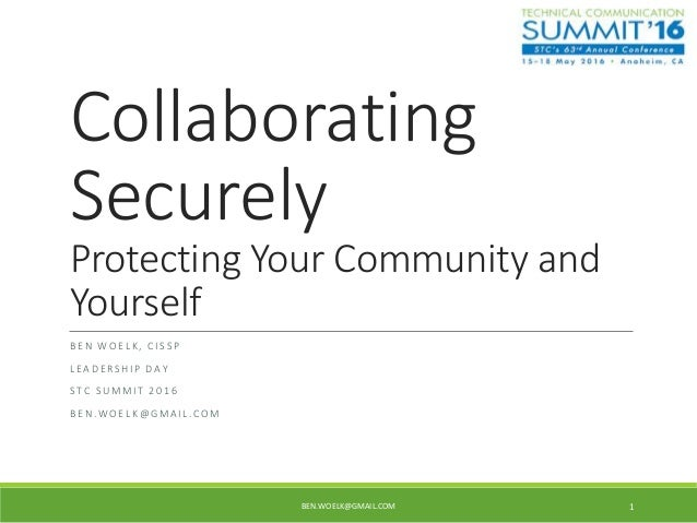 Collaborating Securely Protecting Your Community and Yourself B E N W O E L K , C I S S P L E A D E R S H I P D A Y S T C ...