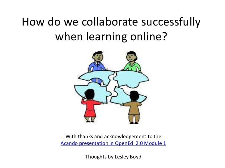 How do we collaborate successfully     when learning online?         With thanks and acknowledgement to the       Acando p...