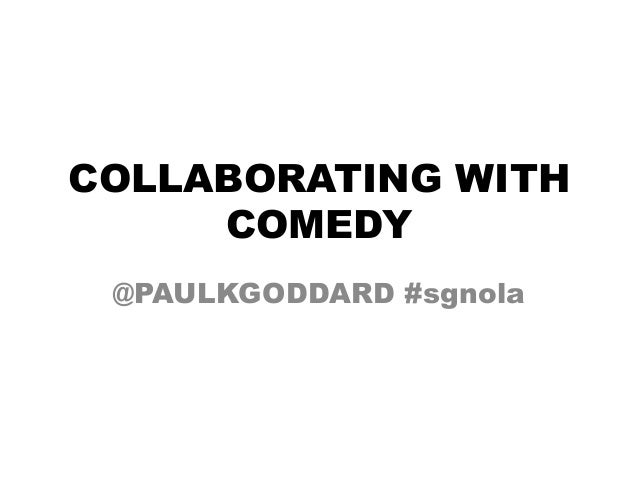 COLLABORATING WITH COMEDY @PAULKGODDARD #sgnola