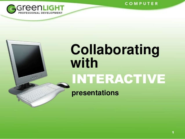 1 Collaborating with INTERACTIVE presentations