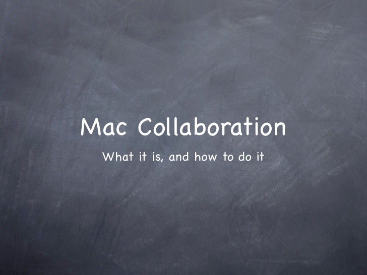 Mac Collaboration  What it is, and how to do it