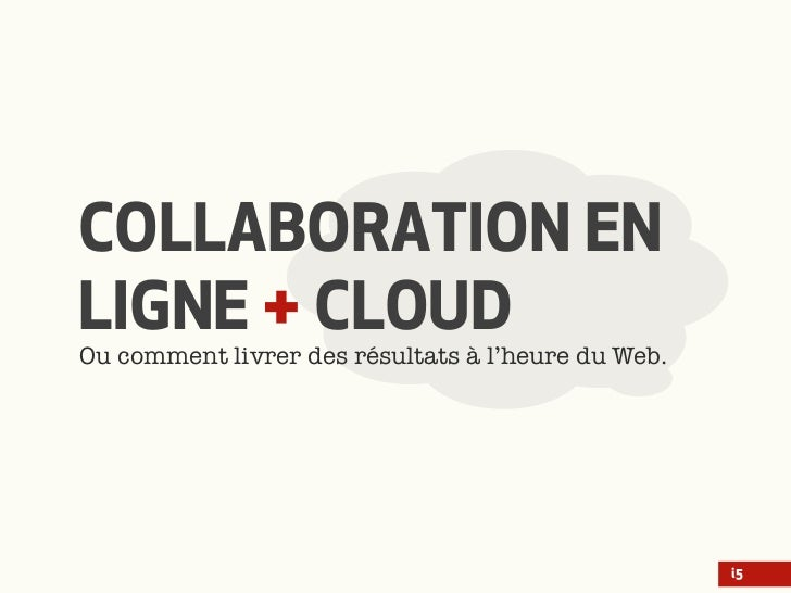 COLLABORATION ENLIGNE + CLOUDOu comment livrer des résultats à l'heure du Web.                                            ...