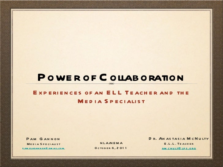 Power of Collaboration <ul><li>Experiences of an ELL Teacher and the Media Specialist </li></ul>Dr. Anastasia McNulty E.L....