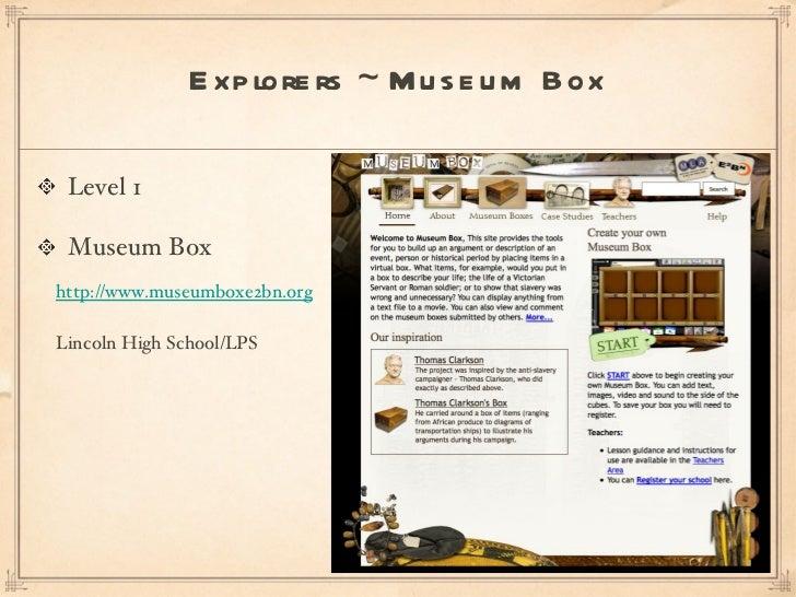 <ul><li>Level 1 </li></ul><ul><li>Museum Box  </li></ul>Explorers ~ Museum Box http://www.museumboxe2bn.org Lincoln High S...
