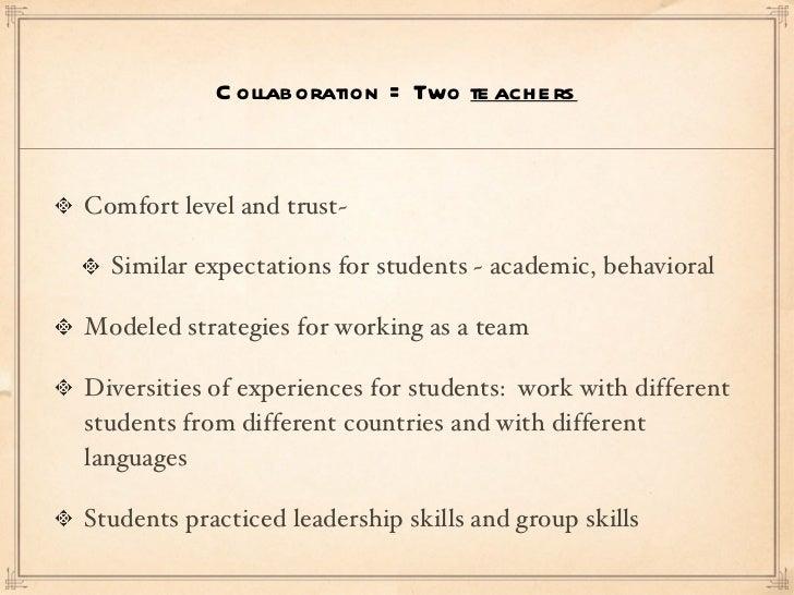 Collaboration = Two  teachers <ul><li>Comfort level and trust~ </li></ul><ul><ul><li>Similar expectations for students ~ a...