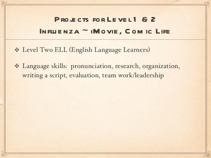 <ul><li>Level Two ELL (English Language Learners) </li></ul><ul><li>Language skills:  pronunciation, research, organizatio...