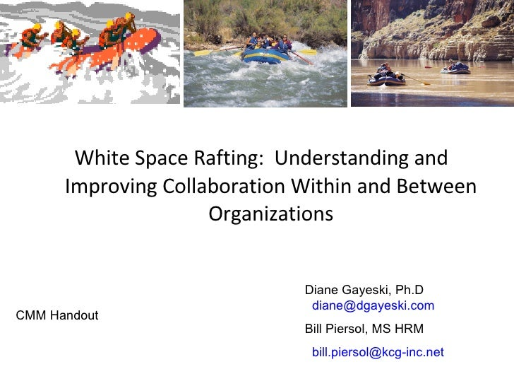 <ul><li>White Space Rafting: Understanding and Improving Collaboration Within and Between Organizations </li></ul>CMM Han...
