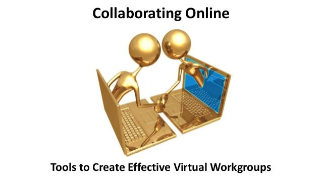 Collaborating Online  Tools to Create Effective Virtual Workgroups
