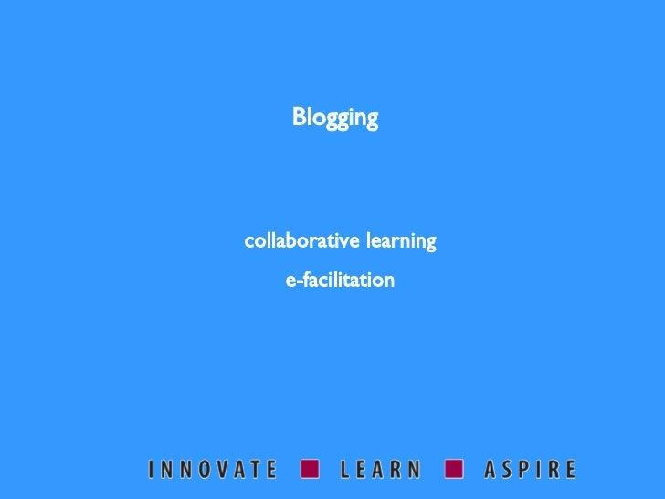 Blogging collaborative learning e-facilitation