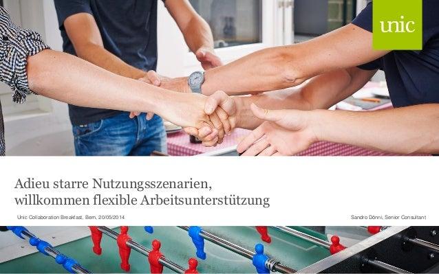 Adieu starre Nutzungsszenarien, willkommen flexible Arbeitsunterstützung Sandro Dönni, Senior ConsultantUnic Collaboration...