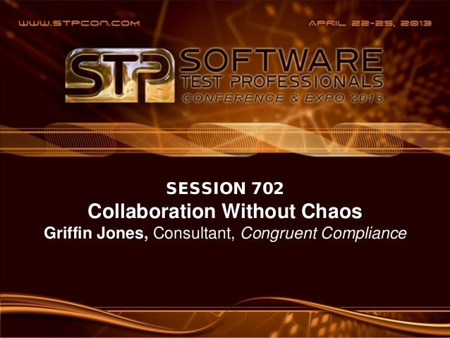 1www.CongruentCompliance.comCOLLABORATIONWITHOUTApril 2013SESSION 702Collaboration Without ChaosGriffin Jones, Consultant,...