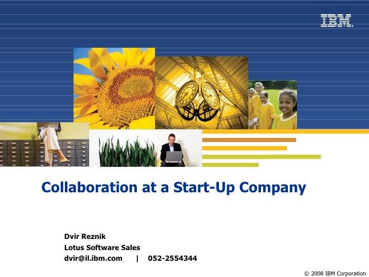 Collaboration at a Start-Up Company <ul><ul><li>Dvir Reznik </li></ul></ul><ul><ul><li>Lotus Software Sales </li></ul></ul...