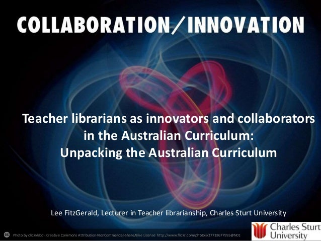 Teacher librarians as innovators and collaborators in the Australian Curriculum: Unpacking the Australian Curriculum  Lee ...
