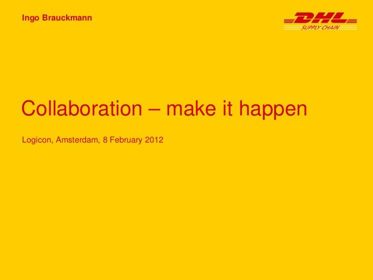 Ingo BrauckmannCollaboration – make it happenLogicon, Amsterdam, 8 February 2012
