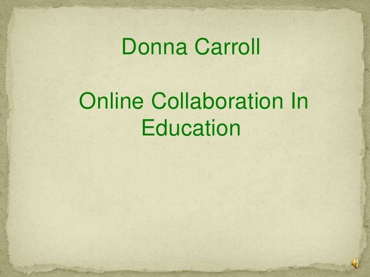 Donna Carroll<br /> Online Collaboration In Education<br />