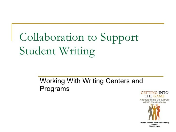 Collaboration to Support Student Writing Working With Writing Centers and Programs