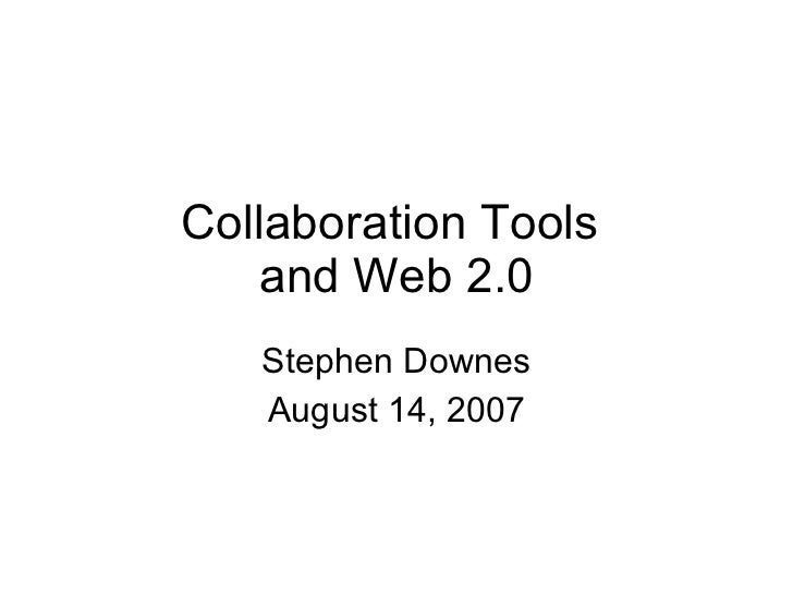 Collaboration Tools  and Web 2.0 Stephen Downes August 14, 2007