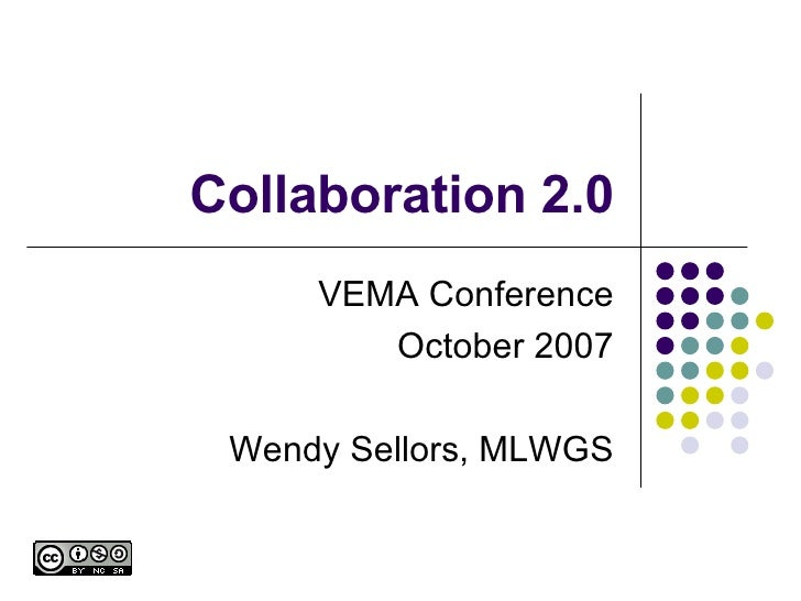 Collaboration 2.0 VEMA Conference October 2007 Wendy Sellors, MLWGS