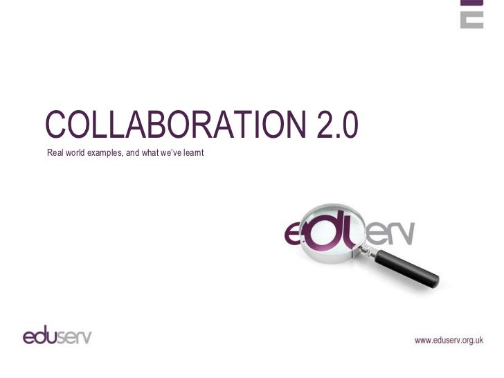 COLLABORATION 2.0 Real world examples, and what we've learnt