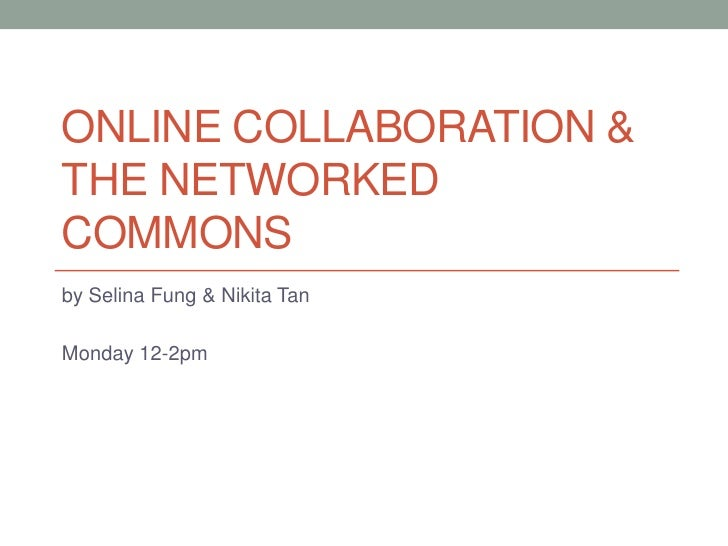 Online Collaboration & the networked commons <br />by Selina Fung & Nikita Tan<br />Monday 12-2pm<br />