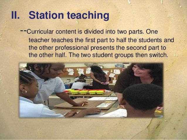 III. Parallel teaching --Students are divided into heterogeneous groups in which each student has more opportunity to part...