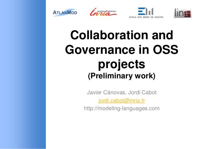 Collaboration and Governance in OSS projects (Preliminary work) Javier Cánovas, Jordi Cabot jordi.cabot@inria.fr http://mo...