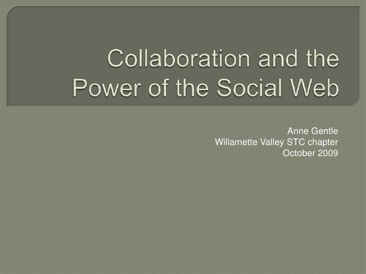 Collaboration and the Power of the Social Web<br />Anne Gentle<br />Willamette Valley STC chapter <br />October 2009<br />