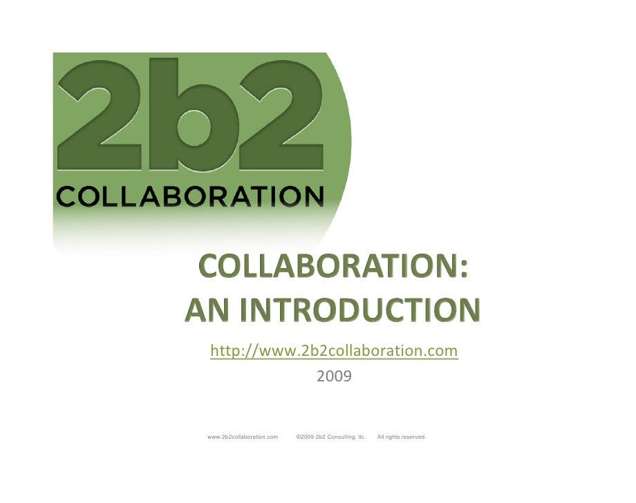 http://www.2b2collaboration.com              2009   www.2b2collaboration.com   ©2009 2b2 Consulting, llc.   All rights res...