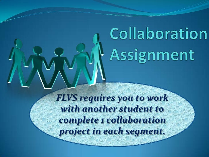 Collaboration Assignment<br />FLVS requires you to work with another student to complete 1 collaboration project in each s...