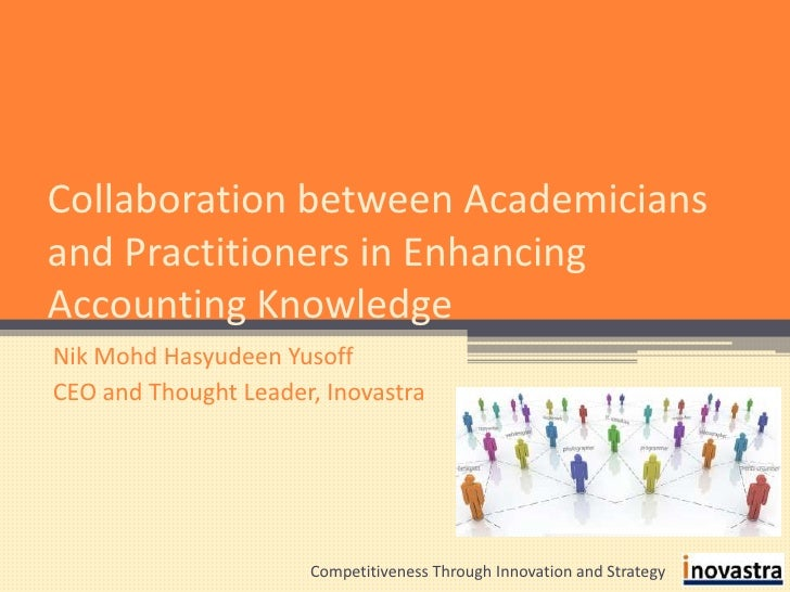 Collaboration between Academicians and Practitioners in Enhancing Accounting Knowledge<br />Nik Mohd Hasyudeen Yusoff<br /...