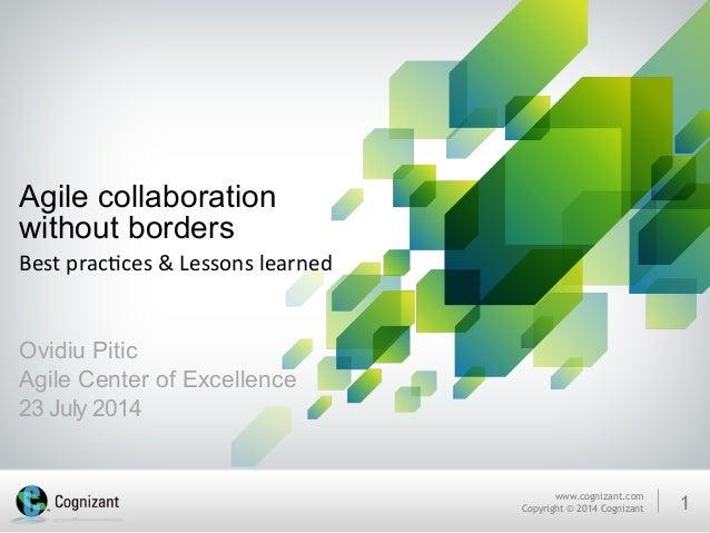 www.cognizant.com Copyright © 2014 Cognizant 1 Agile collaboration without borders Best  prac*ces  &  Lessons  lea...