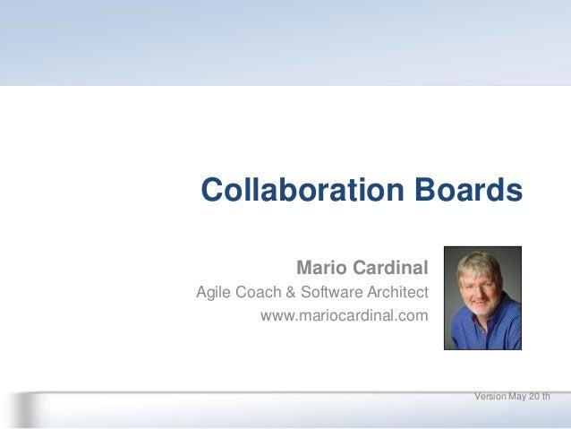 Collaboration BoardsMario CardinalAgile Coach & Software Architectwww.mariocardinal.comVersion May 20 th