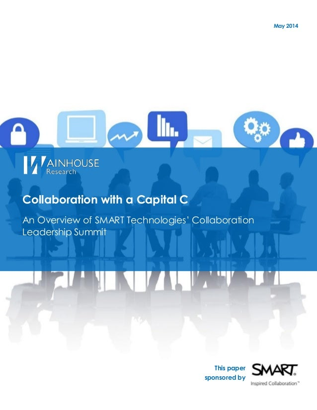 May 2014 Collaboration with a Capital C An Overview of SMART Technologies' Collaboration Leadership Summit This paper spon...