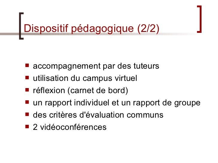 Dispositif pédagogique (2/2) <ul><li>accompagnement par des tuteurs </li></ul><ul><li>utilisation du campus virtuel </li><...