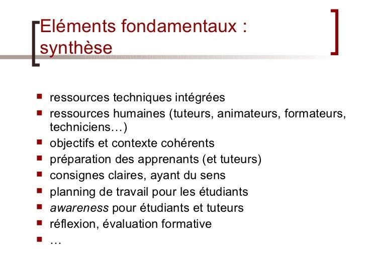 Eléments fondamentaux : synthèse <ul><li>ressources techniques intégrées </li></ul><ul><li>ressources humaines (tuteurs, a...