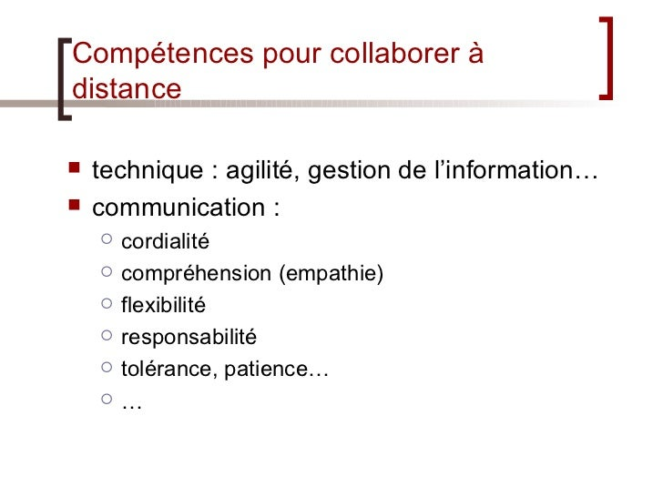 Compétences pour collaborer à distance <ul><li>technique : agilité, gestion de l'information… </li></ul><ul><li>communicat...