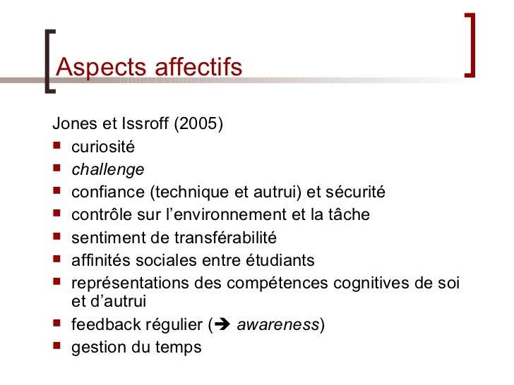 Aspects affectifs <ul><li>Jones et Issroff (2005) </li></ul><ul><li>curiosité </li></ul><ul><li>challenge </li></ul><ul><l...
