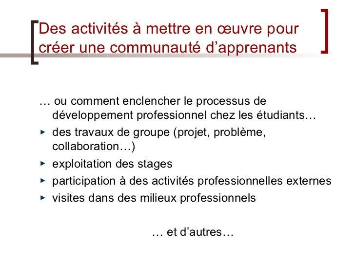 Des activités à mettre en œuvre pour créer une communauté d'apprenants <ul><li>…  ou comment enclencher le processus de dé...