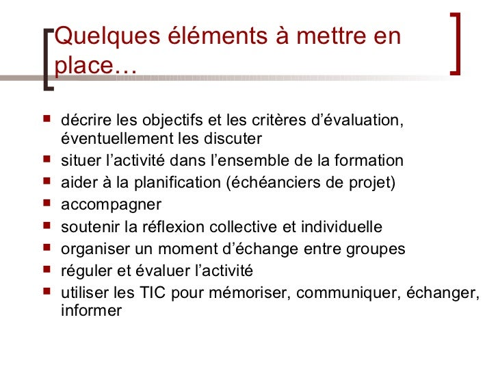 Quelques éléments à mettre en place… <ul><li>décrire les objectifs et les critères d'évaluation, éventuellement les discut...