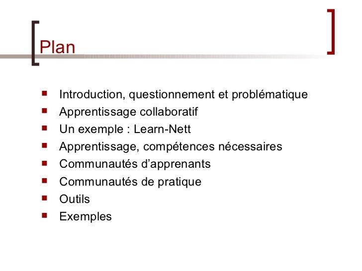 Plan <ul><li>Introduction, questionnement et problématique </li></ul><ul><li>Apprentissage collaboratif </li></ul><ul><li>...