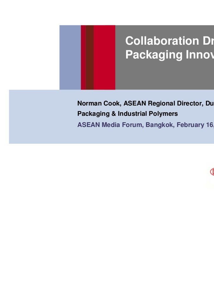 Collaboration Drives              Packaging InnovationNorman Cook, ASEAN Regional Director, DuPontPackaging & Industrial P...
