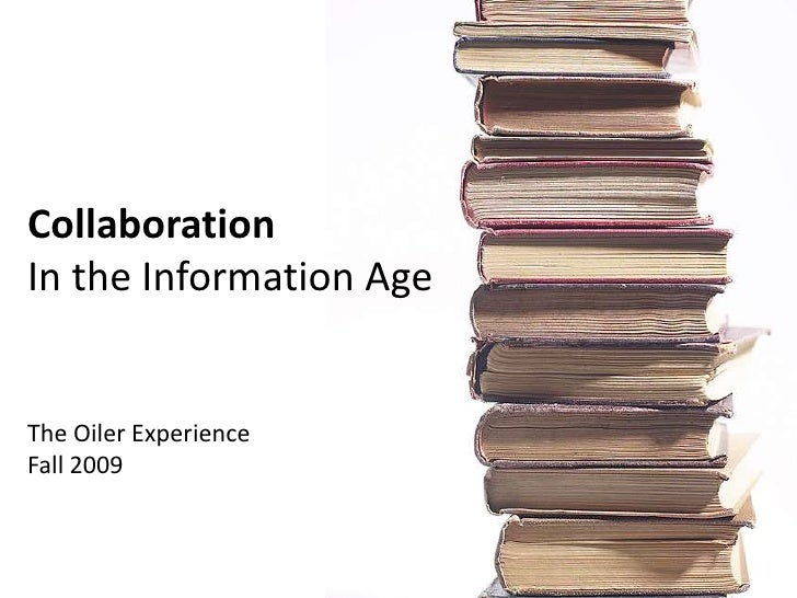 CollaborationIn the Information Age<br />The Oiler Experience<br />Fall 2009<br />