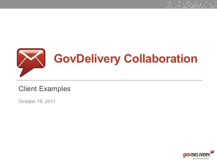 GovDelivery Collaboration    Client Examples    October 19, 20111