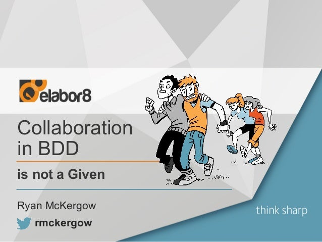 Collaboration in BDD is not a Given rmckergow Ryan McKergow
