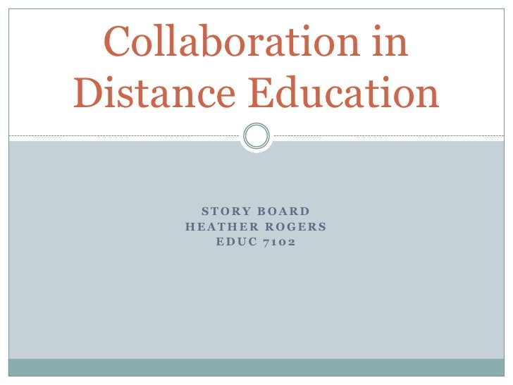 Story Board <br />Heather Rogers <br />EDUC 7102 <br />Collaboration in Distance Education <br />