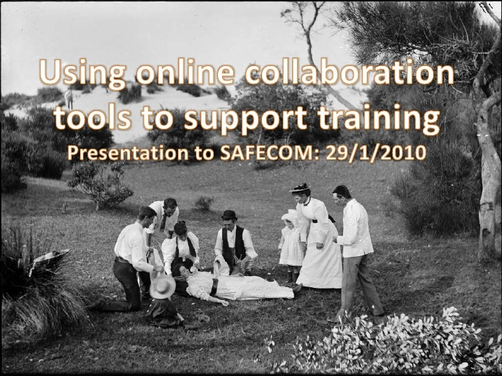 Using online collaboration tools to support training<br />Presentation to SAFECOM: 29/1/2010<br />