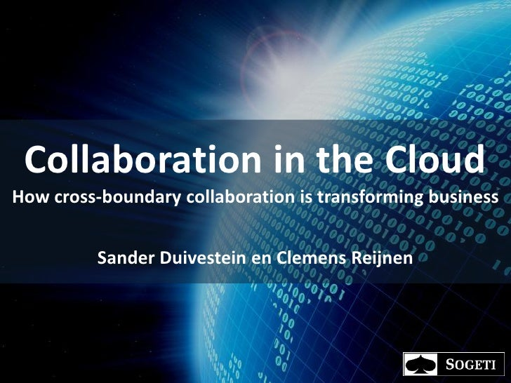 Collaboration in the Cloud How cross-boundary collaboration is transforming business             Sander Duivestein en Clem...
